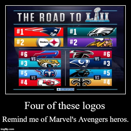 Give me your guesses. If you're right (or if I like them) you'll get valuable points! | Four of these logos | Remind me of Marvel's Avengers heros. | image tagged in funny,demotivationals,nfl playoffs,marvel,avengers | made w/ Imgflip demotivational maker