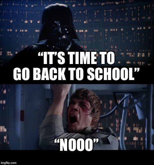 "Star Wars No Meme | ""IT'S TIME TO GO BACK TO SCHOOL"" ""NOOO"" 