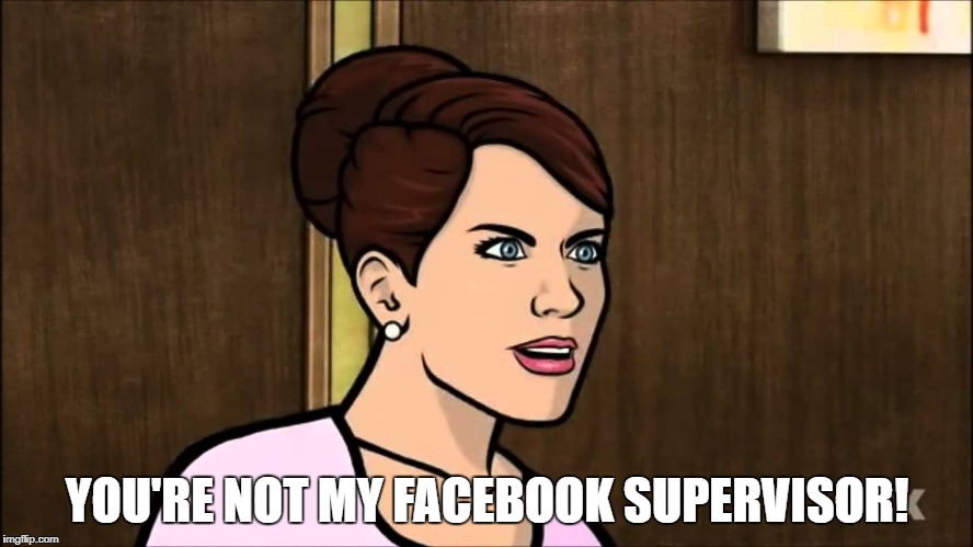Cheryl Not My Supervisor Blank | YOU'RE NOT MY FACEBOOK SUPERVISOR! | image tagged in cheryl not my supervisor blank | made w/ Imgflip meme maker
