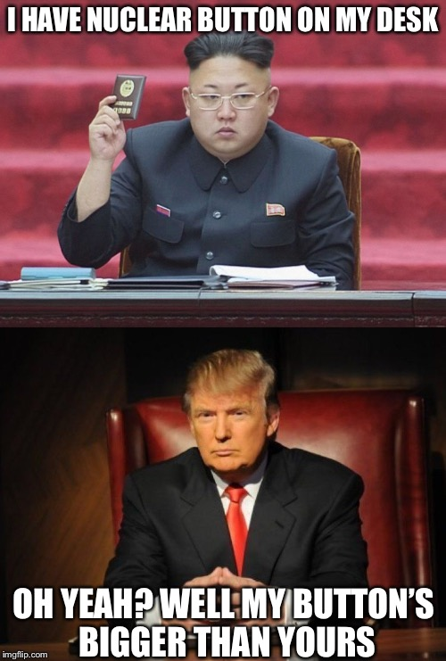 Modern Warfare 2018 | I HAVE NUCLEAR BUTTON ON MY DESK OH YEAH? WELL MY BUTTON'S BIGGER THAN YOURS | image tagged in kim jong un,donald trump,memes,nuclear war | made w/ Imgflip meme maker