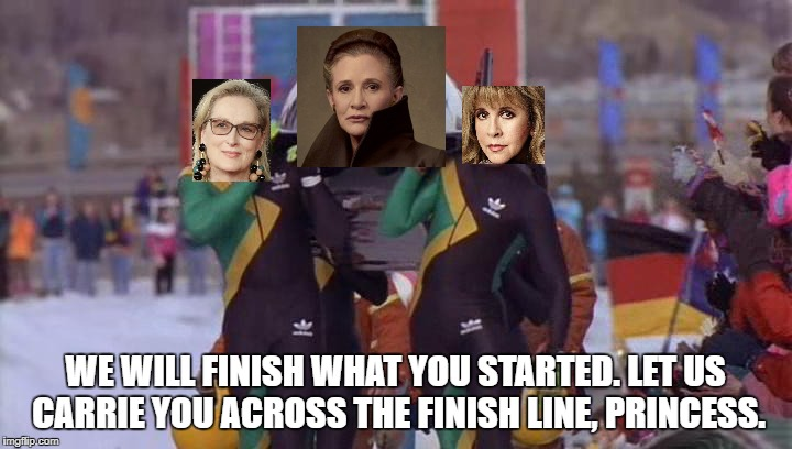 Carrie you across the finish line | WE WILL FINISH WHAT YOU STARTED. LET US CARRIE YOU ACROSS THE FINISH LINE, PRINCESS. | image tagged in star wars,princess leia,carrie fisher,cool runnings,bobsled | made w/ Imgflip meme maker