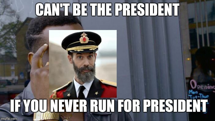 Roll Safe Think About It Meme | CAN'T BE THE PRESIDENT IF YOU NEVER RUN FOR PRESIDENT | image tagged in memes,roll safe think about it | made w/ Imgflip meme maker
