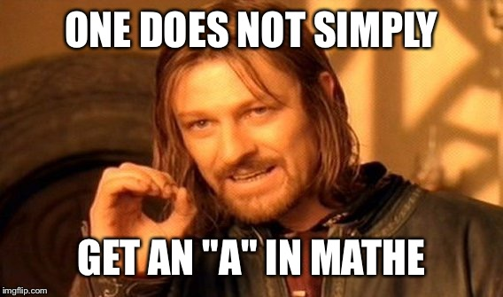 "One Does Not Simply Meme | ONE DOES NOT SIMPLY GET AN ""A"" IN MATHE 