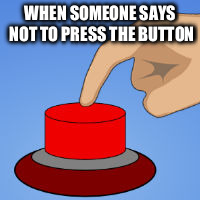 Don't Press The Button | WHEN SOMEONE SAYS NOT TO PRESS THE BUTTON | image tagged in red,button | made w/ Imgflip meme maker