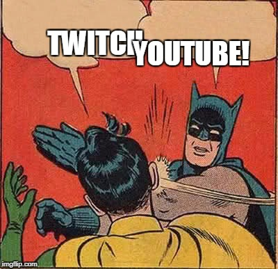 Batman Slapping Robin Meme | TWITCH YOUTUBE! | image tagged in memes,batman slapping robin | made w/ Imgflip meme maker