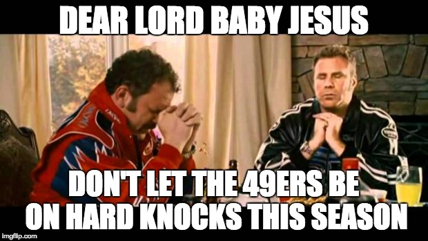 Dear Lord Baby Jesus |  DEAR LORD BABY JESUS; DON'T LET THE 49ERS BE ON HARD KNOCKS THIS SEASON | image tagged in dear lord baby jesus | made w/ Imgflip meme maker