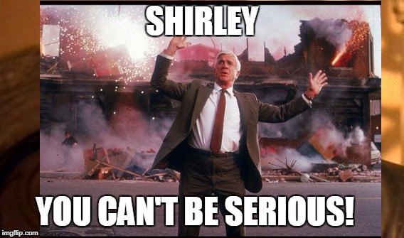 SHIRLEY YOU CAN'T BE SERIOUS! | made w/ Imgflip meme maker