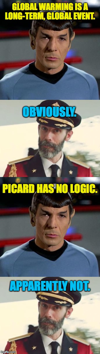 GLOBAL WARMING IS A LONG-TERM, GLOBAL EVENT. APPARENTLY NOT. OBVIOUSLY. PICARD HAS NO LOGIC. | made w/ Imgflip meme maker