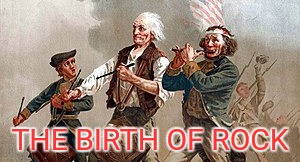THE BIRTH OF ROCK | image tagged in spirit of 76,freedom,patriots | made w/ Imgflip meme maker