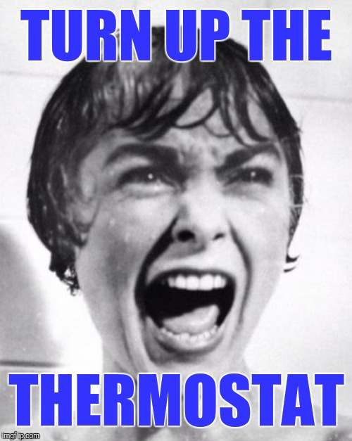 TURN UP THE THERMOSTAT | made w/ Imgflip meme maker