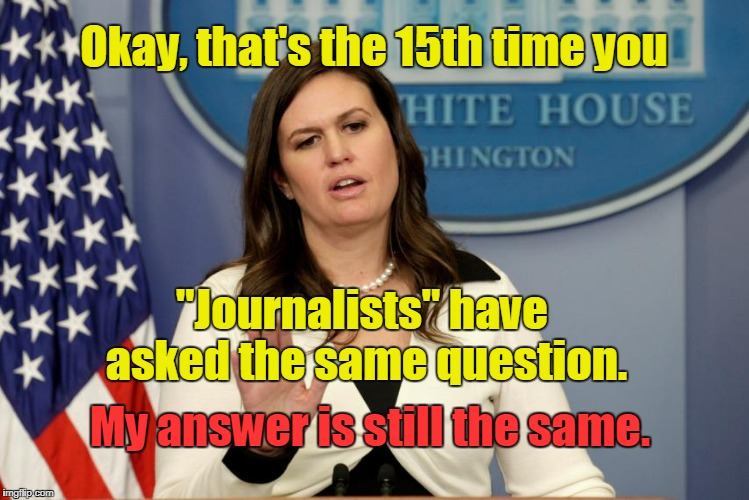 "Sarah Huckabee Sanders & White House ""Journalists""  