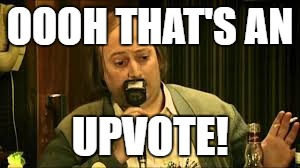 OOOH THAT'S AN UPVOTE! | made w/ Imgflip meme maker