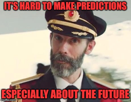 Captain obvious | IT'S HARD TO MAKE PREDICTIONS ESPECIALLY ABOUT THE FUTURE | image tagged in captain obvious | made w/ Imgflip meme maker