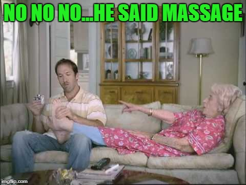 NO NO NO...HE SAID MASSAGE | made w/ Imgflip meme maker
