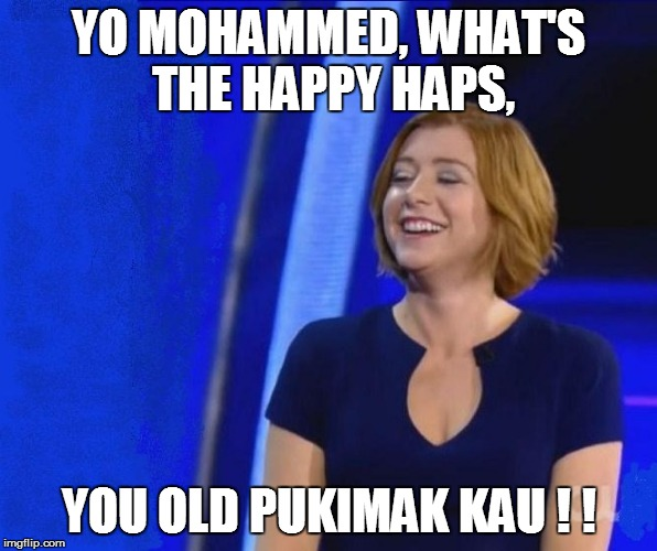 YO MOHAMMED, WHAT'S THE HAPPY HAPS, YOU OLD PUKIMAK KAU ! ! | made w/ Imgflip meme maker