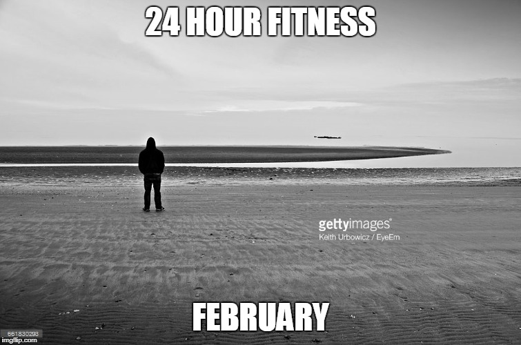 24 HOUR FITNESS FEBRUARY | made w/ Imgflip meme maker