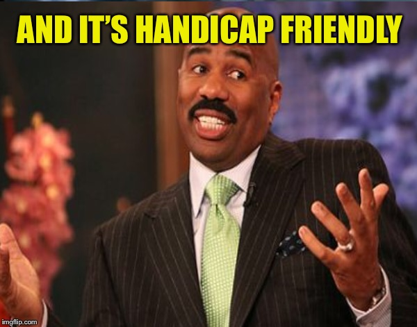 AND IT'S HANDICAP FRIENDLY | made w/ Imgflip meme maker