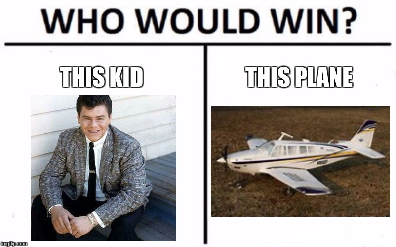 I think the plane would win | THIS KID THIS PLANE | image tagged in memes,who would win,funny,i see dead people,airplane,plane crash | made w/ Imgflip meme maker