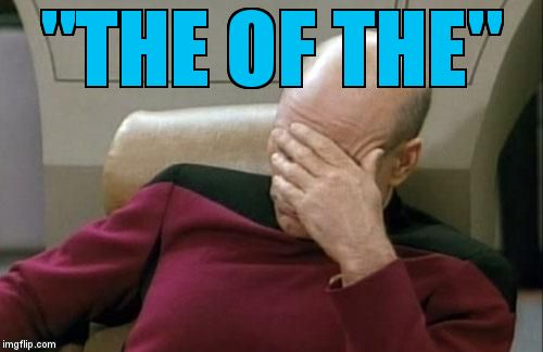"Captain Picard Facepalm Meme | ""THE OF THE"" 