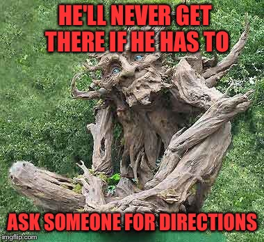 HE'LL NEVER GET THERE IF HE HAS TO ASK SOMEONE FOR DIRECTIONS | made w/ Imgflip meme maker