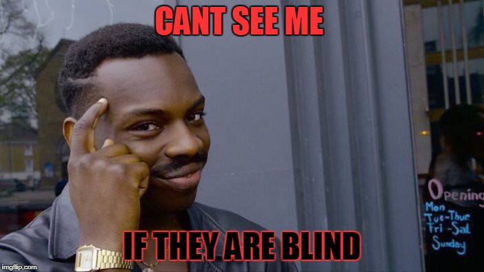 Roll Safe Think About It Meme | CANT SEE ME IF THEY ARE BLIND | image tagged in memes,roll safe think about it | made w/ Imgflip meme maker