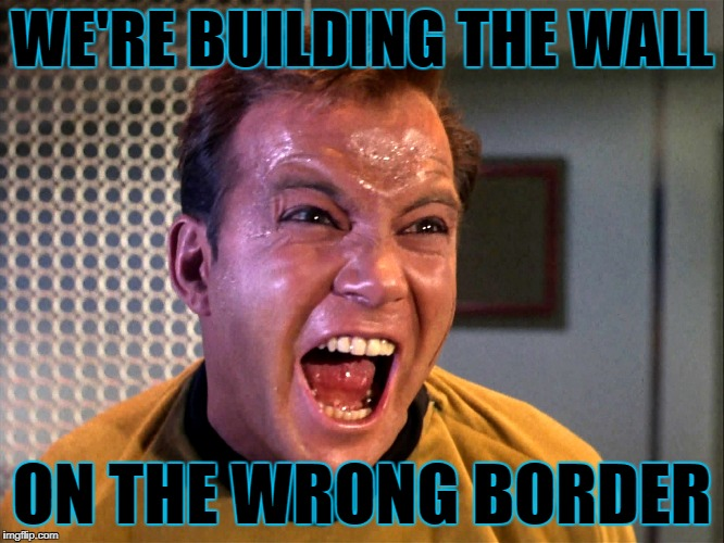 WE'RE BUILDING THE WALL ON THE WRONG BORDER | made w/ Imgflip meme maker