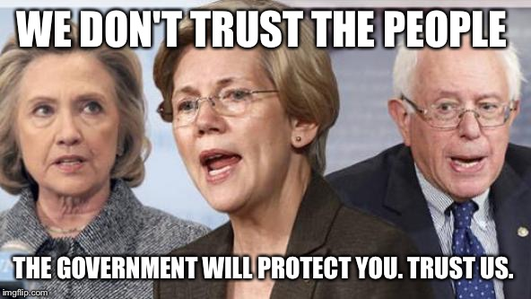 WE DON'T TRUST THE PEOPLE THE GOVERNMENT WILL PROTECT YOU. TRUST US. | made w/ Imgflip meme maker