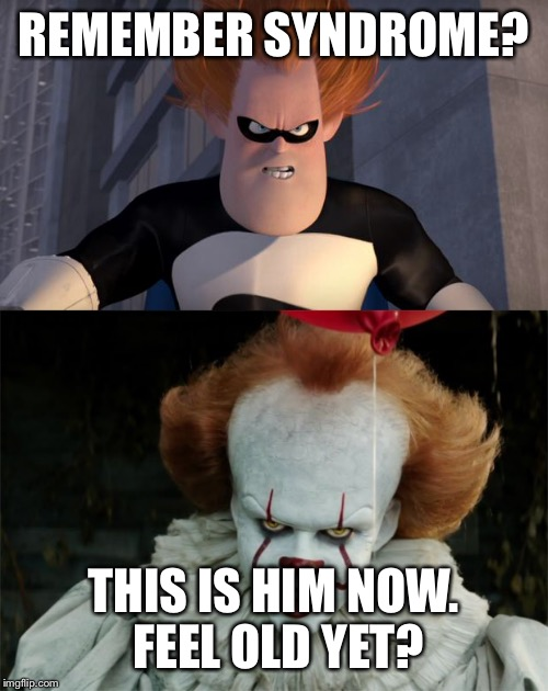REMEMBER SYNDROME? THIS IS HIM NOW. FEEL OLD YET? | image tagged in pennywise | made w/ Imgflip meme maker