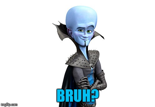 BRUH? | made w/ Imgflip meme maker