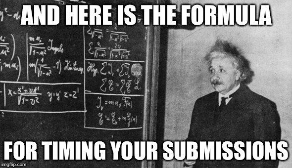 Einstein | AND HERE IS THE FORMULA FOR TIMING YOUR SUBMISSIONS | image tagged in einstein | made w/ Imgflip meme maker