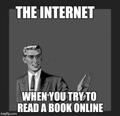 Kill yourself | THE INTERNET WHEN YOU TRY TO READ A BOOK ONLINE | image tagged in kill yourself guy | made w/ Imgflip meme maker