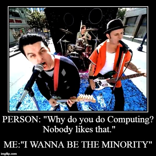 "Better than being a SPORT WANKER | PERSON: ""Why do you do Computing? Nobody likes that."" 
