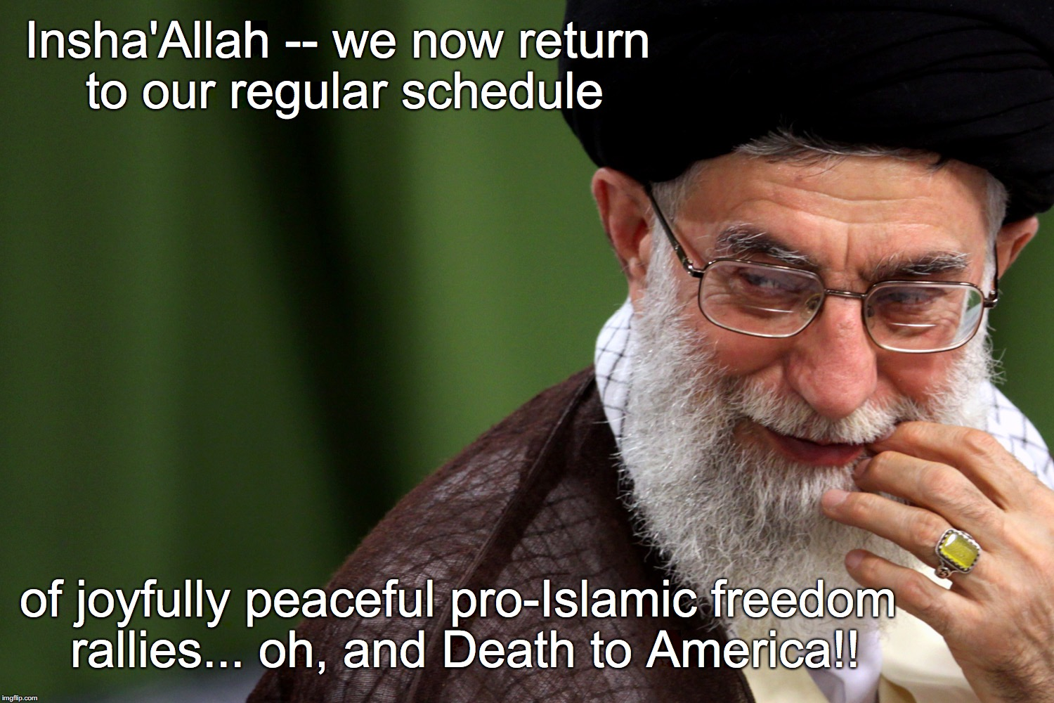 Insha'Allah -- we now return to our regular schedule of joyfully peaceful pro-Islamic freedom rallies... oh, and Death to America!! | image tagged in ayatollah khameini | made w/ Imgflip meme maker