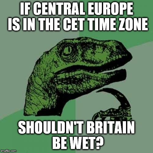 Philosoraptor Meme | IF CENTRAL EUROPE IS IN THE CET TIME ZONE SHOULDN'T BRITAIN BE WET? | image tagged in memes,philosoraptor | made w/ Imgflip meme maker