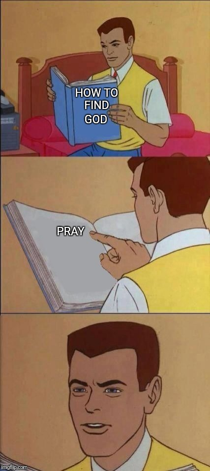 How I live | HOW TO FIND PRAY GOD | image tagged in book of idiots,pray,god | made w/ Imgflip meme maker