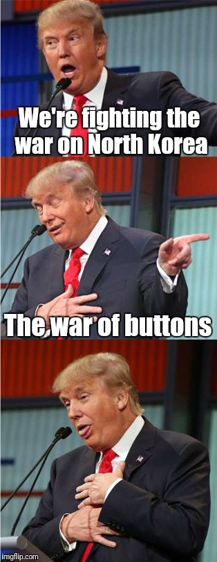 Bad Pun Trump | We're fighting the war on North Korea The war of buttons | image tagged in bad pun trump | made w/ Imgflip meme maker
