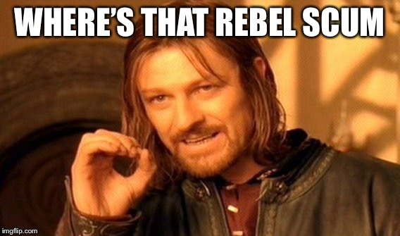 One Does Not Simply Meme | WHERE'S THAT REBEL SCUM | image tagged in memes,one does not simply | made w/ Imgflip meme maker