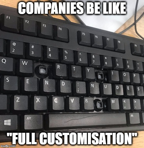 "keyboard send nudes | COMPANIES BE LIKE ""FULL CUSTOMISATION"" 