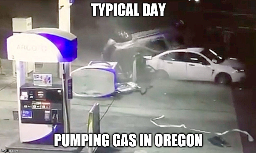 TYPICAL DAY PUMPING GAS IN OREGON | image tagged in oops gas | made w/ Imgflip meme maker