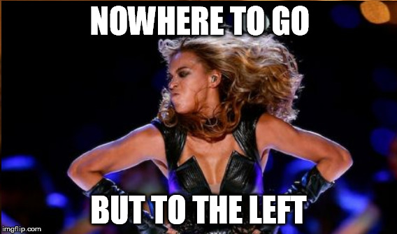 NOWHERE TO GO BUT TO THE LEFT | made w/ Imgflip meme maker