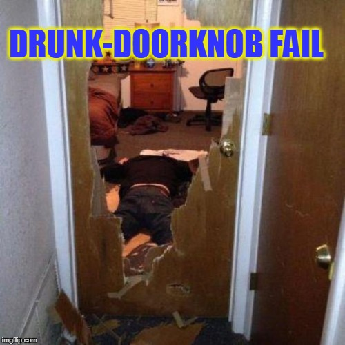 hammered  | DRUNK-DOORKNOB FAIL | image tagged in drunk | made w/ Imgflip meme maker