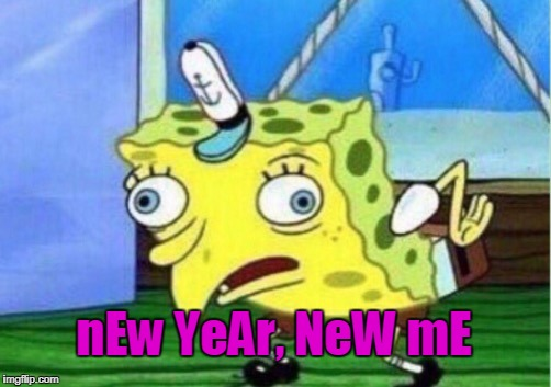more like new year, same socially awkward self | nEw YeAr, NeW mE | image tagged in memes,mocking spongebob,2018,trhtimmy | made w/ Imgflip meme maker