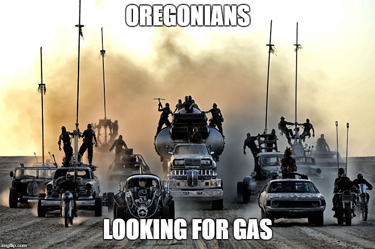 OREGONIANS LOOKING FOR GAS | image tagged in oregon pumps own gas | made w/ Imgflip meme maker