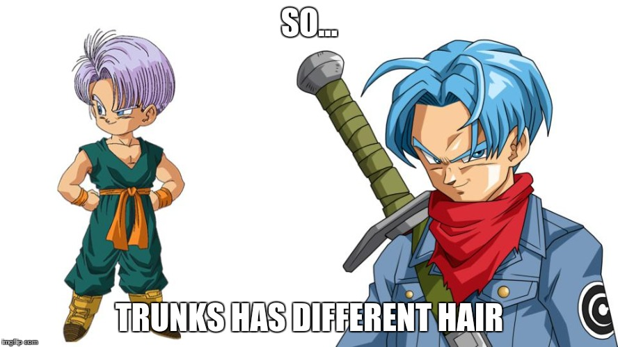 I never really paid attention to Trunks having different colored hair. | SO... TRUNKS HAS DIFFERENT HAIR | image tagged in dbz,dragon ball,dragon ball z,trunks,anime | made w/ Imgflip meme maker