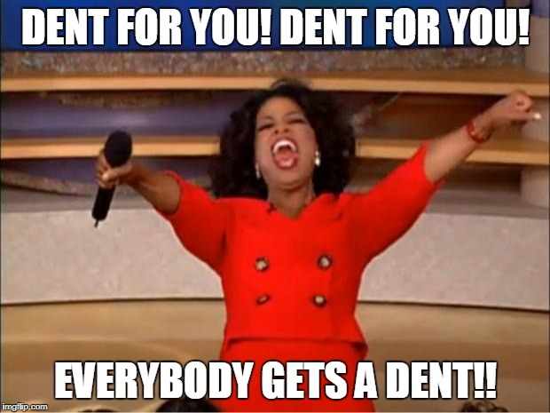 Oprah You Get A Meme | DENT FOR YOU! DENT FOR YOU! EVERYBODY GETS A DENT!! | image tagged in memes,oprah you get a | made w/ Imgflip meme maker