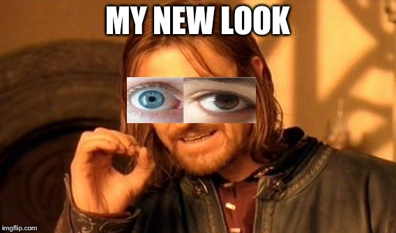 the new look | MY NEW LOOK | image tagged in memes,one does not simply | made w/ Imgflip meme maker
