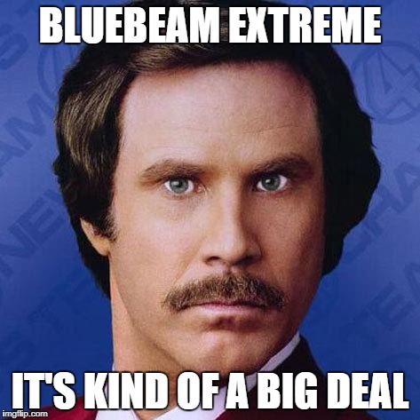 Ron Burgundy | BLUEBEAM EXTREME IT'S KIND OF A BIG DEAL | image tagged in ron burgundy | made w/ Imgflip meme maker