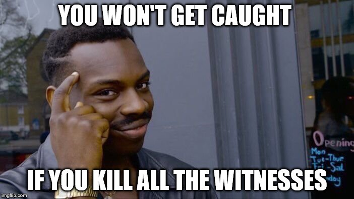 Roll Safe Think About It Meme | YOU WON'T GET CAUGHT IF YOU KILL ALL THE WITNESSES | image tagged in memes,roll safe think about it | made w/ Imgflip meme maker