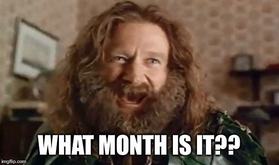 WHAT MONTH IS IT?? | made w/ Imgflip meme maker