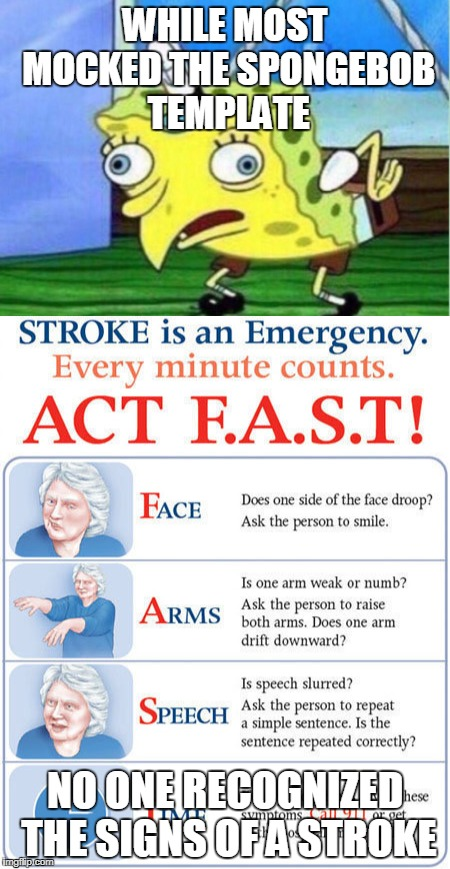 spongebob is trying to tell us something | WHILE MOST MOCKED THE SPONGEBOB TEMPLATE NO ONE RECOGNIZED THE SIGNS OF A STROKE | image tagged in stroke,spongebob | made w/ Imgflip meme maker